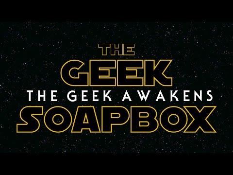 The Geek Awakens - The Geek Soapbox: Episode 0301