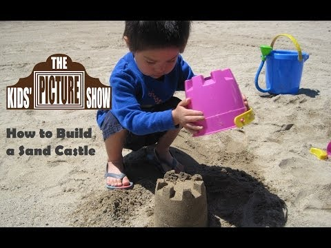 How to Build a Sand Castle - The Kids' Picture Show (Fun & Educational Learning Video)