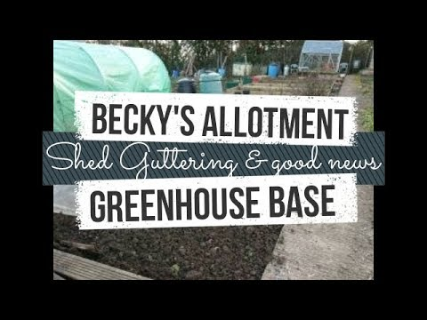 February: Guttering, greenhouse base and good news