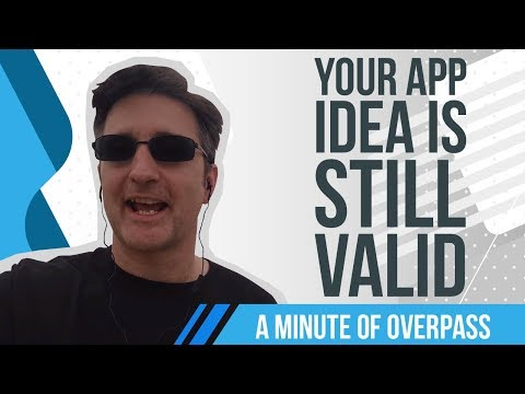 Your App Idea is Still Valid - A Minute of Overpass