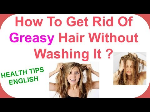 How to get rid of greasy hair without washing it- How to get rid of greasy hair fast