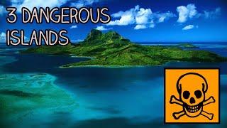 3 Dangerous Islands You Cannot Visit!