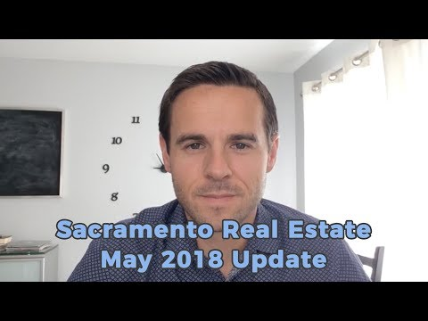 Sacramento Real Estate Monthly Video Update May 2018