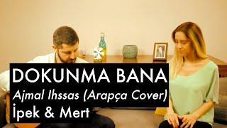 Agmal Ehsas (اجمل إحساس) / Dokunma Bana - İpek Demir & Mert Demir