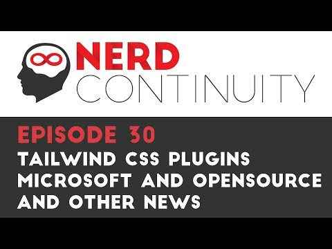 Episode 30 - Tailwind CSS Plugins, Microsoft, OpenSource, and other news