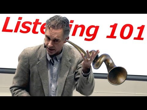 How to Be a Good Listener (and Why Bother) - Prof. Jordan Peterson