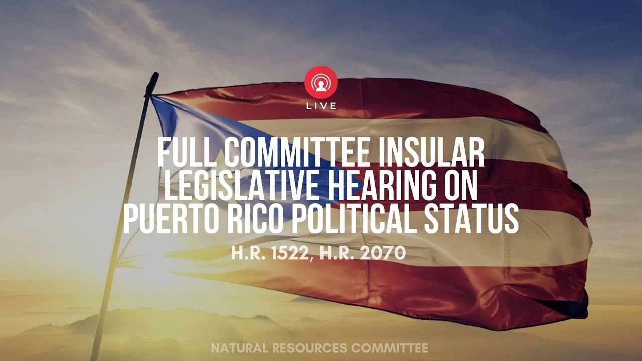 Full Committee Insular Legislative Hearing on Puerto Rico