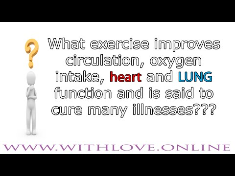What exercise improves circulation, oxygen intake, heart/lung function and may cure many illnesses?