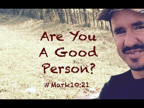 ARE YOU A GOOD PERSON? (Mark 10:21)
