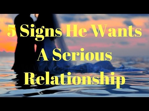 5 Signs He Wants A Serious Relationship