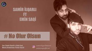 Mp3 Yukle:http://vol.az/mp3-4059-Samir-ilqarli-Ne-Olur-Olsun-2017-(ft-Emin-Saqi) mp3-http://www.hulkshare.com/dtioz5elmnls MP3:http://www.share.az/s3e73z5pmorg/SAMIR_ILQARLi_ft_EMIN_SAQI_(_Ne_olur_olsun_)_2017.mp3.html MP3:https://soundcloud.com/samirilqarli/samir-ilqarli-ft-emin-saqi-ne-olur-olsun-2017