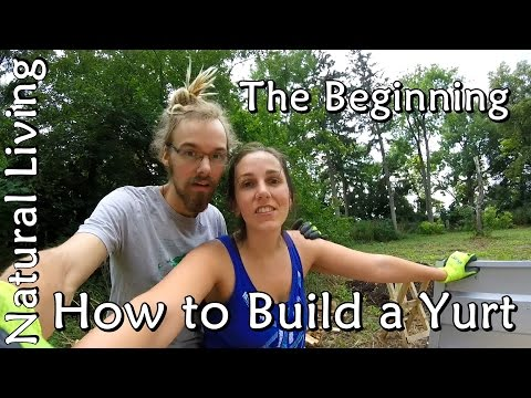 How to Build a Yurt - The Beginning