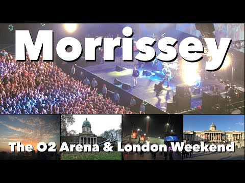 London Weekend - Morrissey at the O2 Arena - Vlog