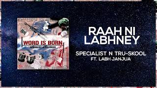 Raah Ni Labhney | Full Audio | Specialist N Tru-Skool ft Labh Janjua | Word Is Born