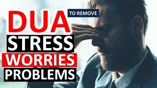 MOST POWERFUL  DUA To Remove Stress, Worry, Anxiety, Grief, Sorrow, Depression & Distress ᴴᴰ