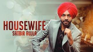 House Wife : Satbir Aujla ( Full Song ) Latest Punjabi Songs 2019 | Geet MP3
