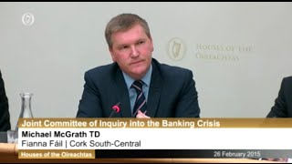 Michael McGrath questions David McWilliams at the Banking Inquiry 26 02 15