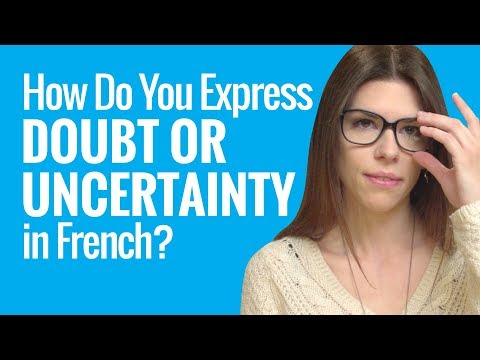 Ask a French Teacher - How Do You Express Doubt or Uncertainty in French?