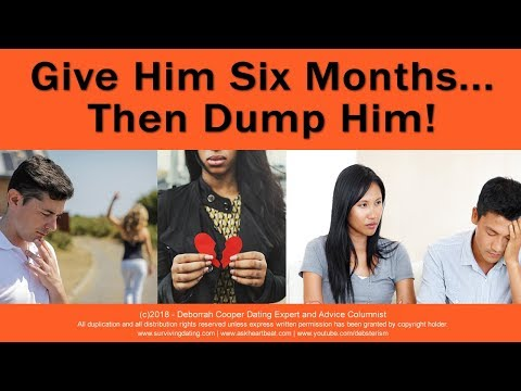 Give Him Six Months to Get Serious or Get Rid of Him!