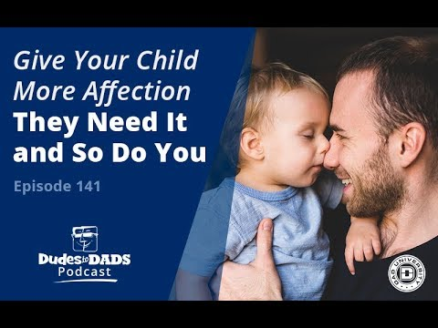 Give Your Child More Affection – They Need It and So Do You – Dudes To Dads Ep 141 [AUDIO ONLY]
