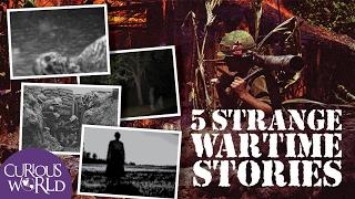 5 Very Strange Wartime Stories