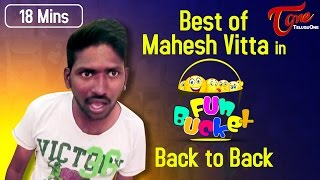 Best of Mahesh Vitta in Fun Bucket | Hilarious 18 Mins Compilation | #FunnyVideos2016