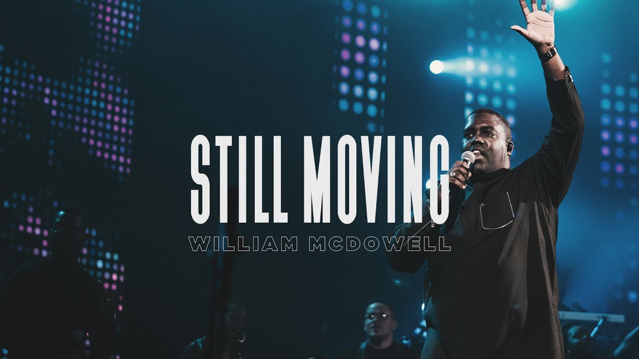Still Moving - William McDowell (Official Live Video)