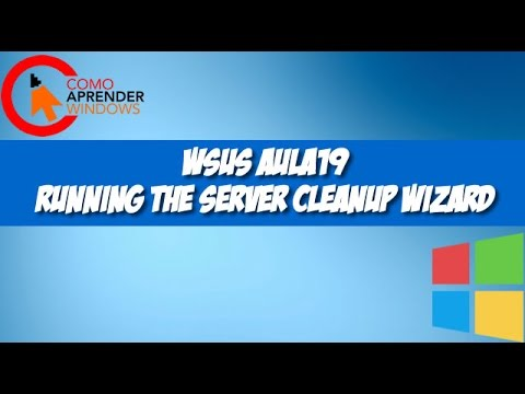 WSUS AULA19 - Running the Server Cleanup Wizard