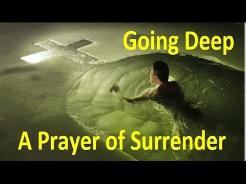 Going Deep - A Prayer Of Surrender to the Lordship of Christ