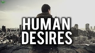 EVERY HUMAN DESIRES THIS ONE THING