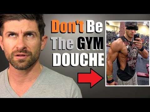 7 Reasons You Look Like A DOUCHE At The GYM!