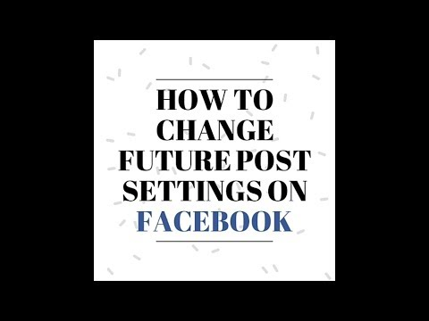 How to change future post settings on facebook
