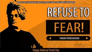 Refuse to Fear || Swami Vivekananda Very Inspirational  Message||  National Youth Day || BAD EGGS