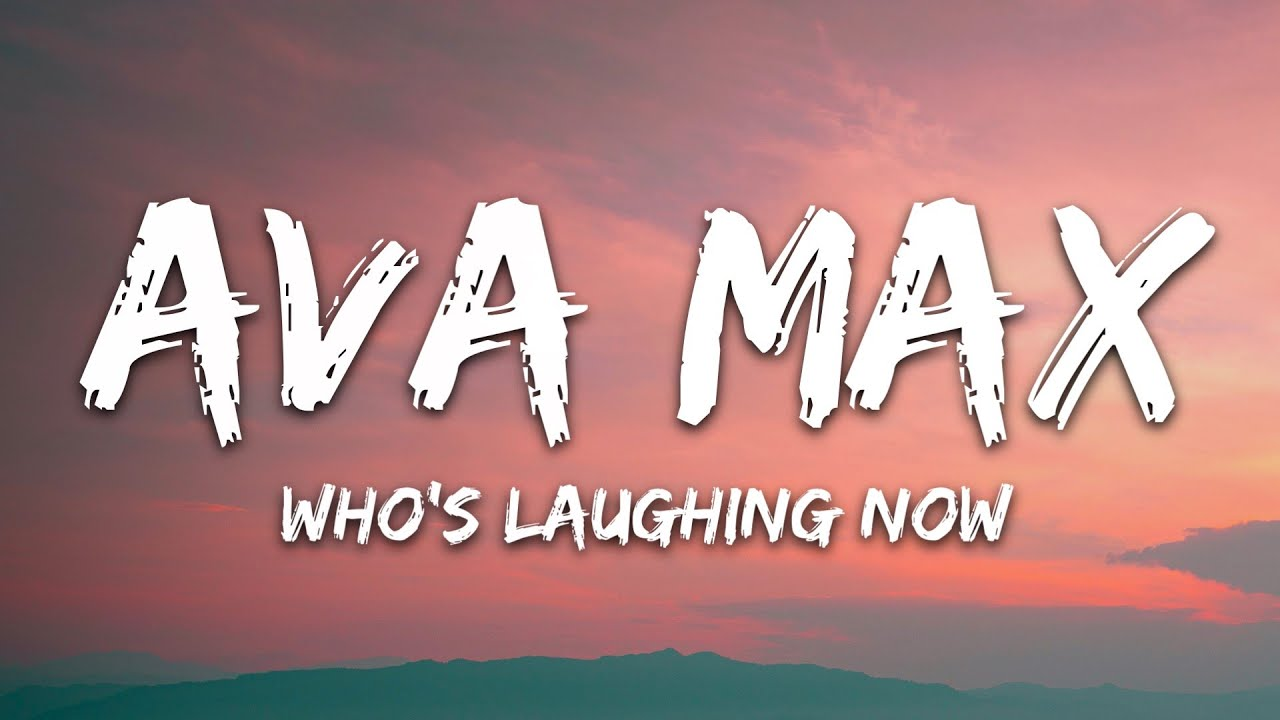 Ava Max - Who's Laughing Now (s)