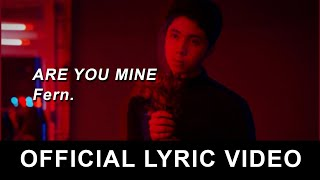 Fern. - Are You Mine (Official Lyric Video)