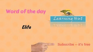 WORD OF THE DAY | ELITE|Elite its meaning|Learning Hut