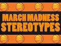 10 Stereotypes - March Madness