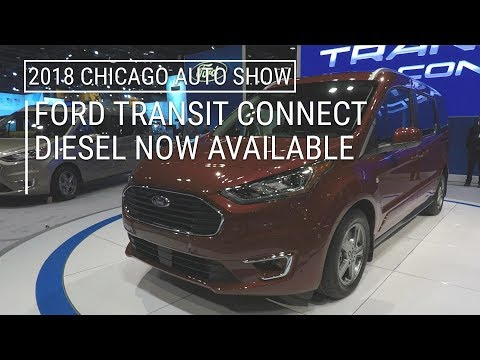 2019 Ford Transit Connect Now With Diesel | 2018 Chicago Auto Show
