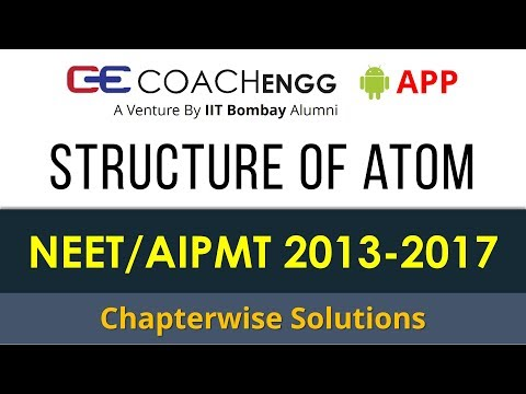 NEET Problems   Structure of Atom   2013 to 2017   Chapterwise Solutions by Rohit Dahiya
