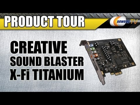 Newegg TV: Creative Sound Blaster X-Fi Titanium Sound Card Product Tour