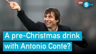 A Christmas drink with Chelsea boss Antonio Conte?