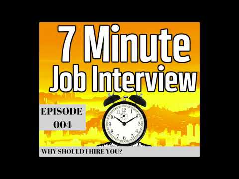 Why Should I Hire You? 7 Minute Job Interview 004