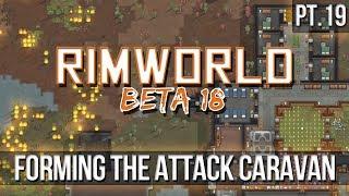 Rimworld - Forming The Attack Caravan! [pt.19] Beta18