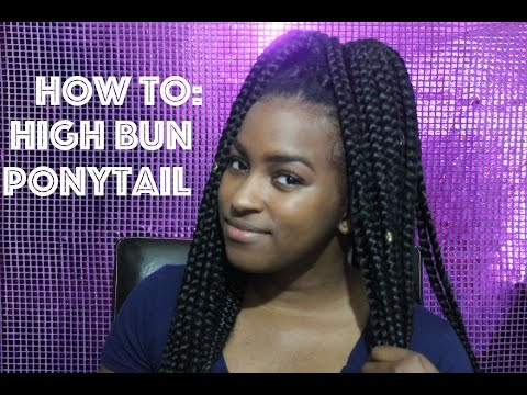 How To : High Bun Ponytail W/ Box Braids