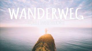 Wanderweg // A Chill Indie Folk Mix