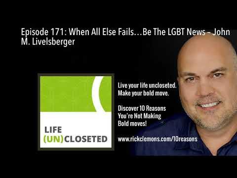 Episode 171: When All Else Fails…Be The LGBT News – John M. Livelsberger
