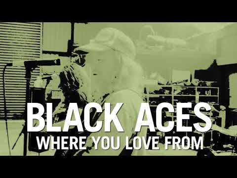 Black Aces - Where You Love From
