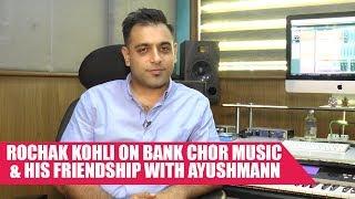 Short Talk: Rochak Kohli On Bank Chor Music and His Friendship With Ayushman