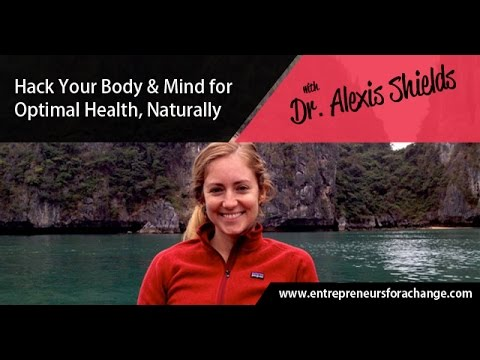 Dr. Alexis Shields - Hack Your Body & Mind for Optimal Health, Naturally