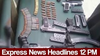 Express News Headlines - 12:00 PM - 17 May 2017